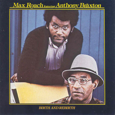 Birth And Rebirth Max Roach featuring Anthony Braxton