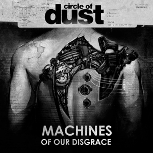 Circle of Dust_Machines of Our Disgrace