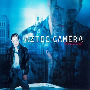 AZTEC CAMERA「DREAMLAND」