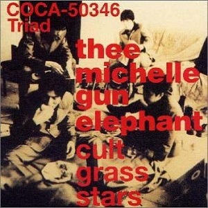 thee michelle gun elephant Cult Grass Star
