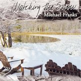 Michael Franks - Watching The Snow 2003